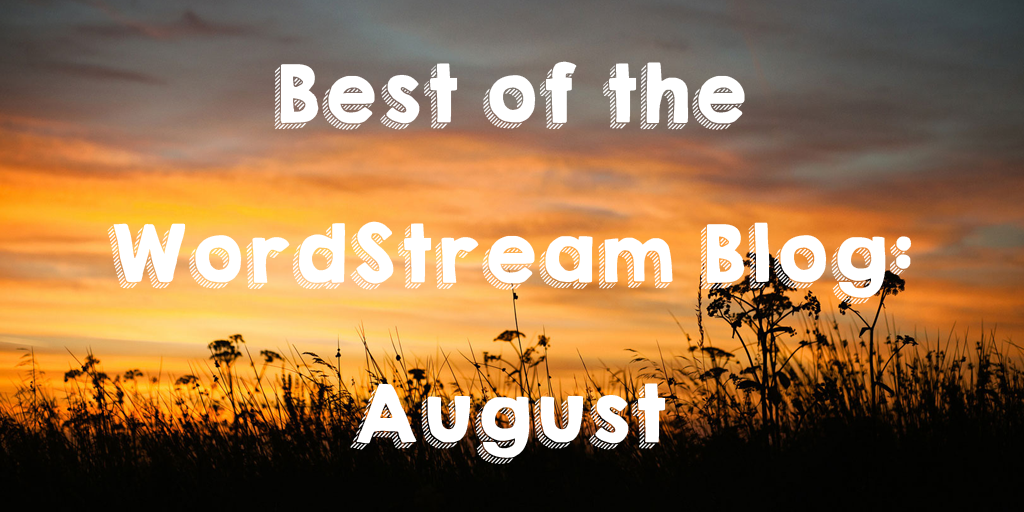 Best of the WordStream Blog August 2016