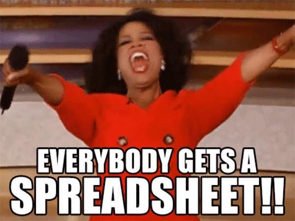 """Everybody gets a spreadsheet"" Oprah meme"
