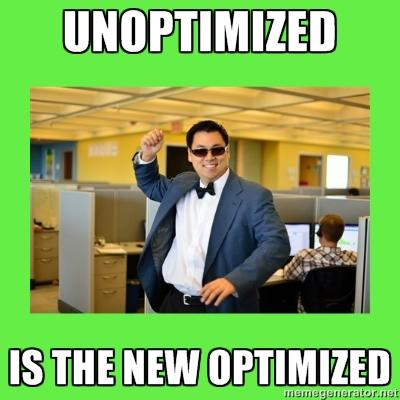 Unoptimized is the new optimized